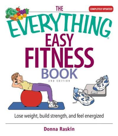 The Everything Easy Fitness Book Lose Weight, Build Strength, and Feel Energized, 2nd Edition