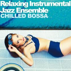 VA - Relaxing Instrumental Jazz Ensemble, Chilled Bossa (2016)