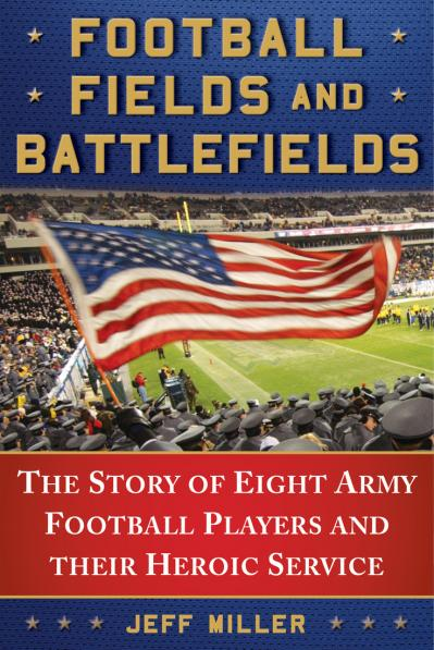 Football Fields and Battlefields The Story of Eight Army Football Players and their Heroic Service