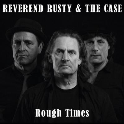 Reverend Rusty & The Case - Rough Times (2018)