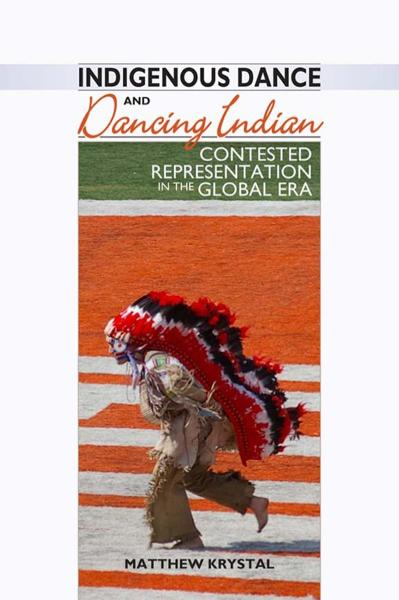 Indigenous Dance and Dancing Indian Contested Representation in the Global Era