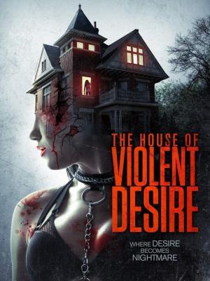 Дом жестоких страстей / The House of Violent Desire (2018)