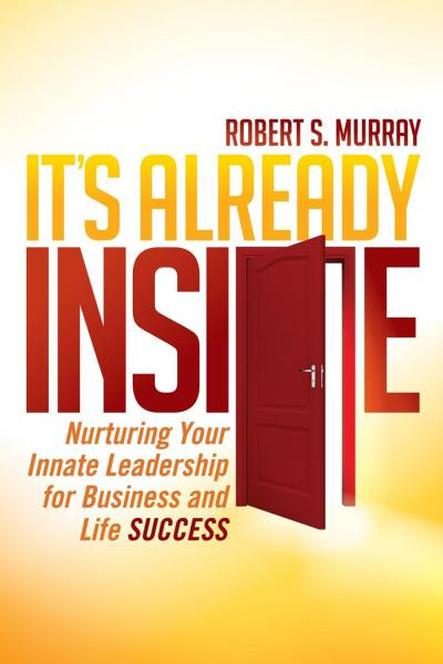It's Already Inside Nurturing Your Innate Leadership for Business and Life Success